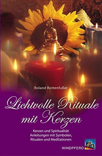 Lichtvolle Magie mit Kerzen: Anleitungen mit Ritualen und Meditationen, Kerzen und Spiritualität