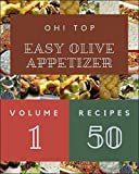 Oh! Top 50 Easy Olive Appetizer Recipes Volume 1: A Easy Olive Appetizer Cookbook for Your Gathering...