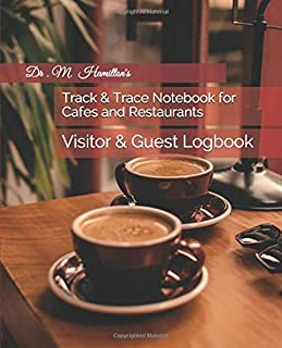 Track & Trace Notebook for Cafes and Restaurants: Visitor & Guest Logbook
