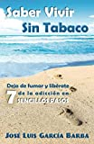 Saber Vivir Sin Tabaco: Deja de fumar y libérate de la adicción en 7 sencillos pasos