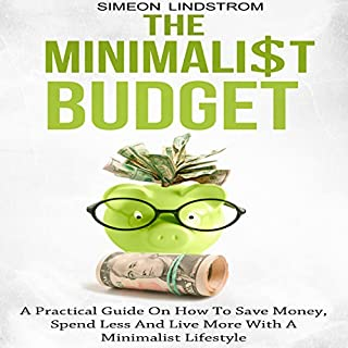 The Minimalist Budget     A Practical Guide on How to Save Money, Spend Less and Live More with a Minimalist Lifestyle              By:                                                                                                                                 Simeon Lindstrom                               Narrated by:                                                                                                                                 John Malone                      Length: 2 hrs and 5 mins     38 ratings     Overall 3.8