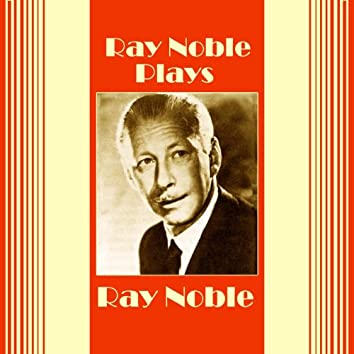 Plays Ray Noble