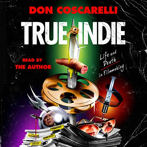 True Indie Audiobook By Don Coscarelli cover art