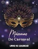 Máscaras De Carnaval Libro De Colorear: Un libro para colorear para adultos con divertidas y relajantes máscaras de disfraces, celebrando el Carnaval de Venecia y el Martes de Carnaval