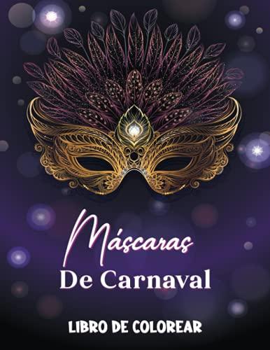 Máscaras De Carnaval Libro De Colorear: Un libro para colorear para adultos con...