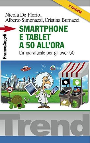 Smartphone e tablet a 50 all'ora: L'imparafacile per gli over 50 (Trend Vol. 276) (Italian Edition)