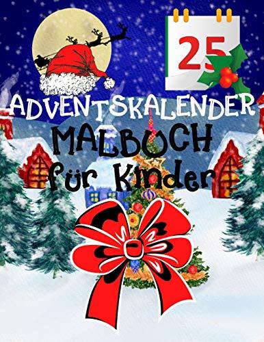 Adventskalender Malbuch für Kinder: 25 Nummerierte Weihnachten Malvorlagen Speziell Für Den Advent | Mein Erstes Weihnachtsmalbuch für Jungen und Mädchen