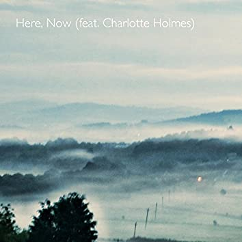 Here, Now (feat. Charlotte Holmes)
