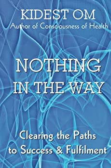Nothing In The Way: Clearing the Paths to Success & Fulfilment by [Kidest OM]