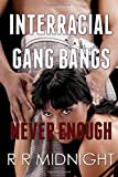 Interracial Gang Bangs: Never Enough (Five Big Black Men dominate One Girl series)