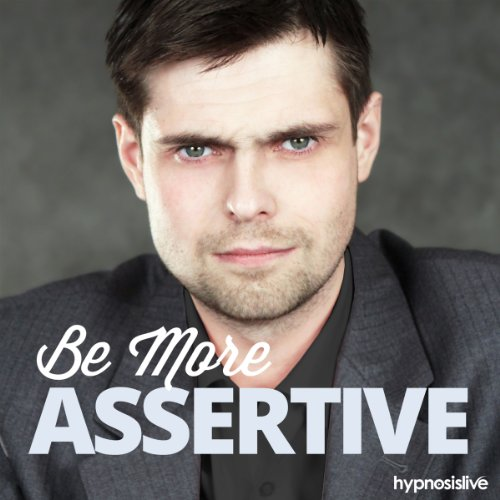 Be More Assertive - Hypnosis audiobook cover art