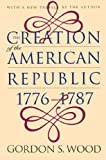 The Creation of the American Republic, 1776-1787 (Published by the Omohundro Institute of Early American...