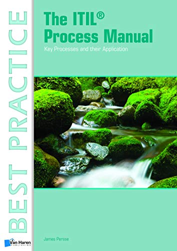 The ITIL® Process Manual: Key Processes and Their Application (Best Practice Library)