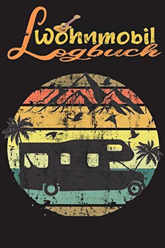 Wohnmobil Logbuch: Wohnmobil Urlaub Reisetagebuch - Wohnwagen Reisetagebuch - Reisemobil Tagebuch Journal - Wohnwagen Camper Van Reise Tagebuch Journal - Caravan Reisemobil Notizbuch