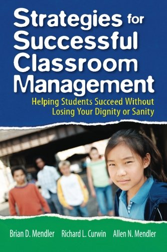 Compare Textbook Prices for Strategies for Successful Classroom Management: Helping Students Succeed Without Losing Your Dignity or Sanity 1 Edition ISBN 9781412937849 by Mendler, Brian D.,Curwin, Richard L.,Mendler, Allen N.