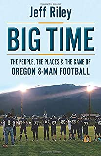 Big Time: The People, The Places & The Game of Oregon 8-Man Football