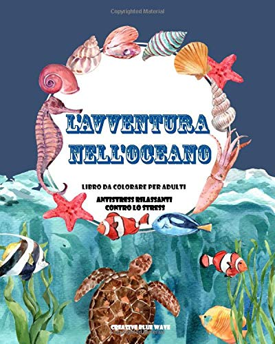 l'avventura nell'oceano libro da colorare per adulti Antistress Rilassanti contro lo Stress: La vita sotto il mare Oceano  adulti, Animali,marini, 90 Disegni Di Alta Qualità