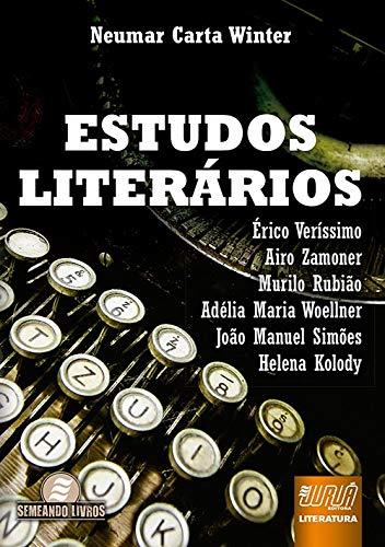 Estudos Literários - Érico Veríssimo Airo Zamoner Murilo Rubião Adélia Maria Woellner João Manuel Simões Helena Kolody