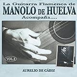 La Guitarra Flamenca de Manolo de Huelva Acompaña ... Aurelio de Cádiz Vol. 3