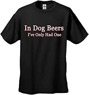 In Dog Beers I've Only Had One Black Adult T-shirt Tee
