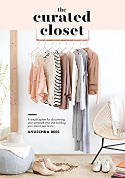 The Curated Closet  A Simple System for Discovering Your Personal Style and Building Your Dream Wardrobe