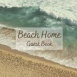 Beach Home Guest Book: Guest book for a beach vacation home, Log Cabin, Beach House Rental Visitors, and Beach house guest sign-in notebook for ... Hotel, Airbnb, VRBO - Sand & Sea Edition