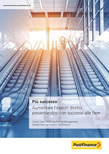 Più successo: Aumentare l'export diretto presentandosi con successo alle fiere (Italian Edition)