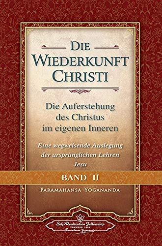 Wiederkunft Christi - Band II: Die Auferstehung des Christus im eigenen Inneren - Eine wegweisende Auslegung der ursprünglichen Lehren Jesu