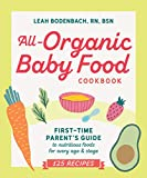 All-Organic Baby Food Cookbook: First Time Parent's Guide to Nutritious Foods for Every Age and...
