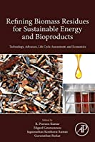 Refining Biomass Residues for Sustainable Energy and Bioproducts: Technology, Advances, Life Cycle Assessment, and Economics