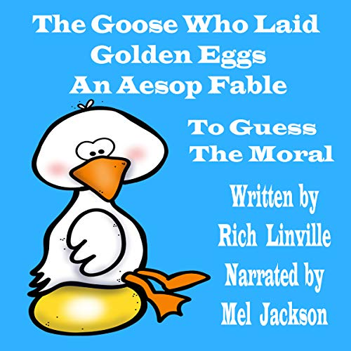 The Goose Who Laid Golden Eggs: An Aesop Fable to Guess the Moral audiobook cover art