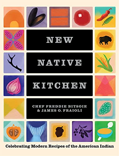 New Native Kitchen: Celebrating Modern Recipes of the American Indian