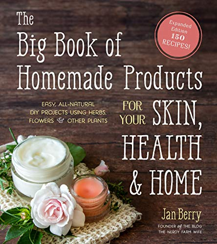 The Big Book of Homemade Products for Your Skin, Health and Home: Easy, All-Natural DIY Projects Using Herbs, Flowers and Other Plants