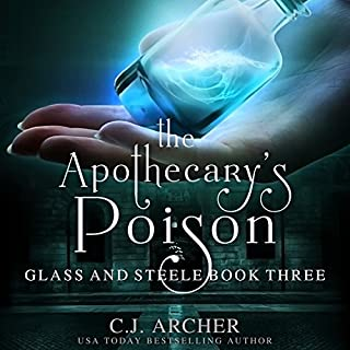 The Apothecary's Poison     Glass and Steele, Book 3              By:                                                                                                                                 C. J. Archer                               Narrated by:                                                                                                                                 Marian Hussey                      Length: 9 hrs and 9 mins     96 ratings     Overall 4.8