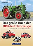 Das große Buch der DDR-Nutzfahrzeuge: Landwirtschaft . Feuerwehr . Lastverkehr