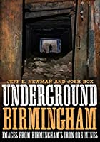 Underground Birmingham, Alabama: Images from Birmingham's Iron Ore Mines (America Through Time)