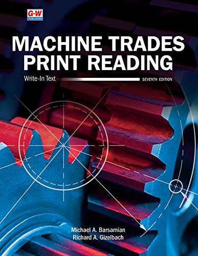 Compare Textbook Prices for Machine Trades Print Reading Seventh Edition, Revised, Textbook Edition ISBN 9781645646563 by Barsamian, Michael A.,Gizelbach, Richard A.