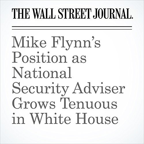 Mike Flynn's Position as National Security Adviser Grows Tenuous in White House audiobook cover art