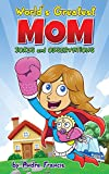 Worlds Greatest MOM Jokes and Observations: Mom Joke Book for Mom, Bonus Mom or Mom to be. Perfect Mothers Day Book Gift (Joke Book Collection)