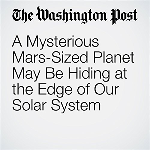 A Mysterious Mars-Sized Planet May Be Hiding at the Edge of Our Solar System copertina