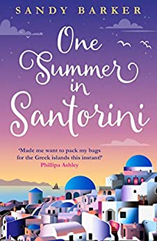 One Summer in Santorini: Escape this summer with one of the best romantic comedy books you will read in 2021 (The Holiday Romance, Book 1) by [Sandy Barker]