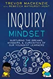 Inquiry Mindset: Nurturing the Dreams, Wonders, and Curiosities of Our Youngest Learners (Volume 2)