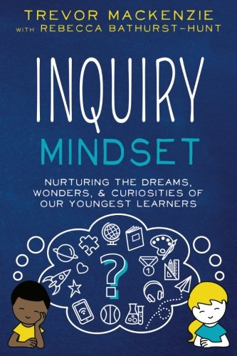 Compare Textbook Prices for Inquiry Mindset: Nurturing the Dreams, Wonders, and Curiosities of Our Youngest Learners Volume 2  ISBN 9781945167430 by MacKenzie, Trevor,Bathurst-Hunt, Rebecca