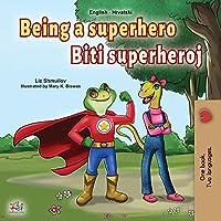 Being a Superhero (English Croatian Bilingual Book for Kids) (English Croatian Bilingual Collection)