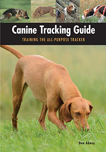 Canine Tracking Guide: Training the All-Purpose Tracker (CompanionHouse Books) Anatomy and Function of a Dog s Nose  Scent and Search Patterns  Competitive Coursing  First Aid  and More (Country Dogs)