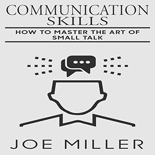 Communication Skills: How to Master the Art of Small Talk audiobook cover art