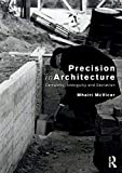 Precision in Architecture: Certainty, Ambiguity and Deviation - Mhairi (Senior Lecturer, Welsh School of Architecture, Cardiff University, UK) McVicar
