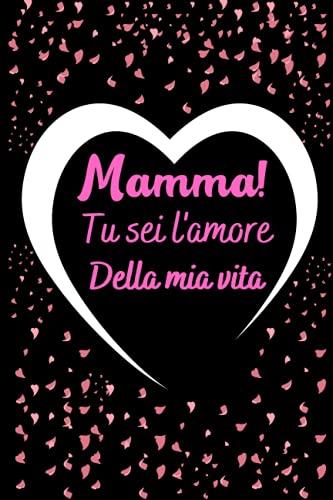 mamma tu sei l'amore della vita: festa della maman - Libro di dediche per la mamma - Idea regalo mamma per compleanno - Festa della mammaLibro per la mamma ,