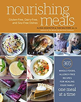 Nourishing Meals: 365 Whole Foods, Allergy-Free Recipes for Healing Your Family One Meal at a Time : A Cookbook by [Alissa Segersten, Tom Malterre]