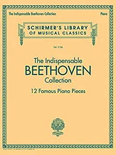 The Indispensable Beethoven Collection: 12 Famous Piano Pieces